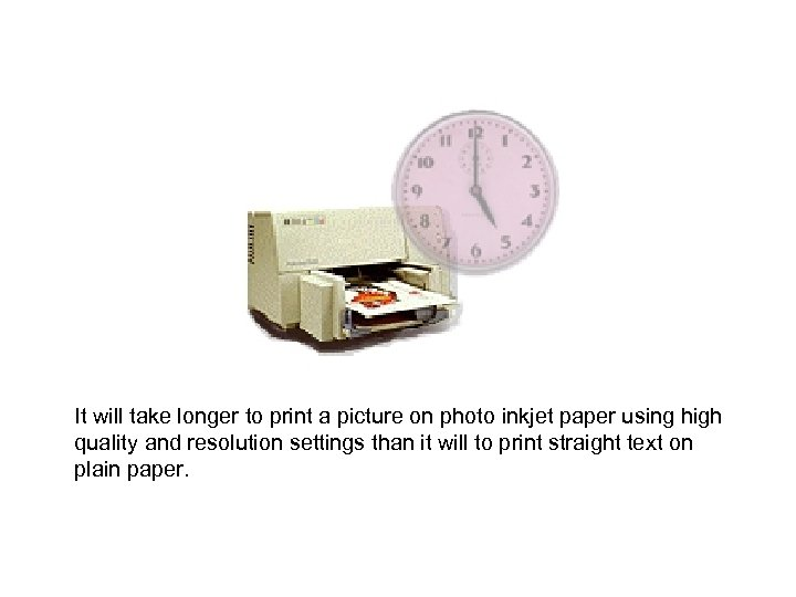 It will take longer to print a picture on photo inkjet paper using high
