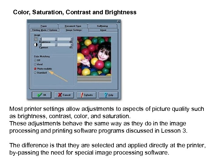Color, Saturation, Contrast and Brightness Most printer settings allow adjustments to aspects of picture