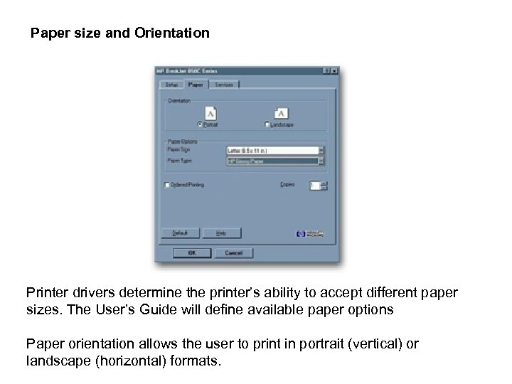 Paper size and Orientation Printer drivers determine the printer's ability to accept different paper
