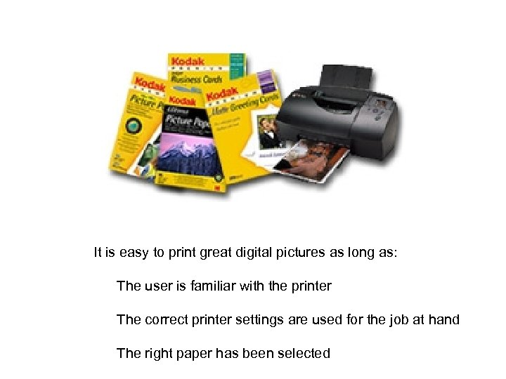 It is easy to print great digital pictures as long as: The user is