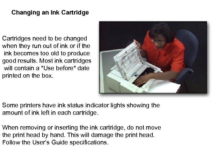 Changing an Ink Cartridges need to be changed when they run out of ink
