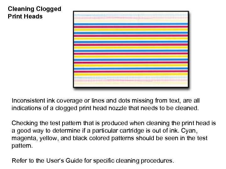 Cleaning Clogged Print Heads Inconsistent ink coverage or lines and dots missing from text,