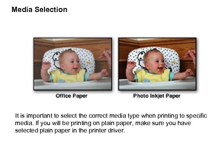 Media Selection It is important to select the correct media type when printing to