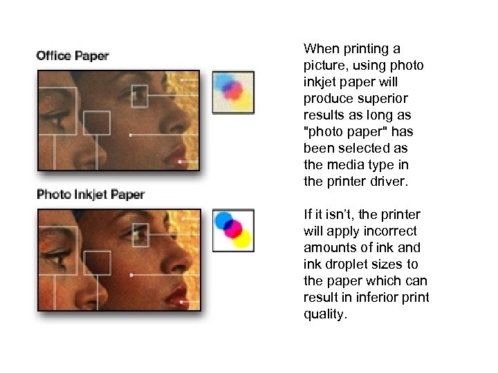 When printing a picture, using photo inkjet paper will produce superior results as long
