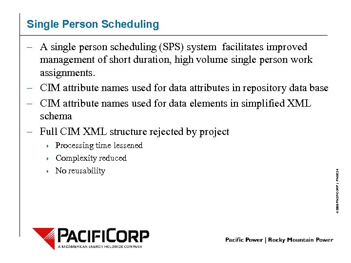 Single Person Scheduling 4 4 4 Processing time lessened Complexity reduced No reusability ©