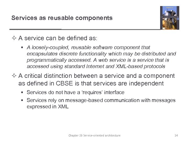 Services as reusable components ² A service can be defined as: § A loosely-coupled,