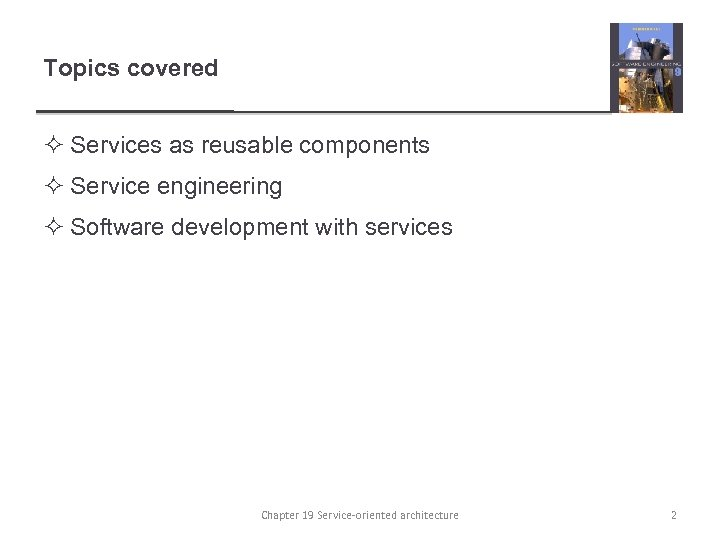 Topics covered ² Services as reusable components ² Service engineering ² Software development with