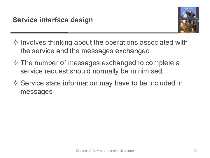 Service interface design ² Involves thinking about the operations associated with the service and