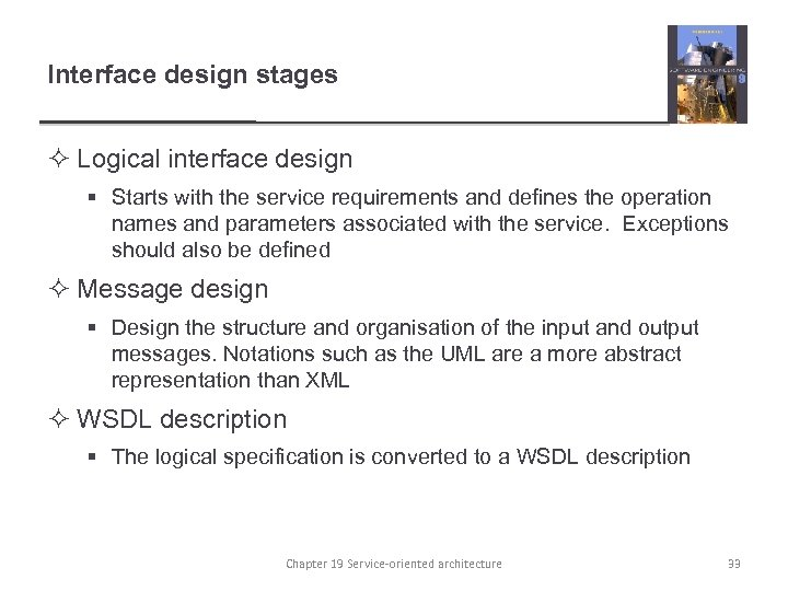 Interface design stages ² Logical interface design § Starts with the service requirements and
