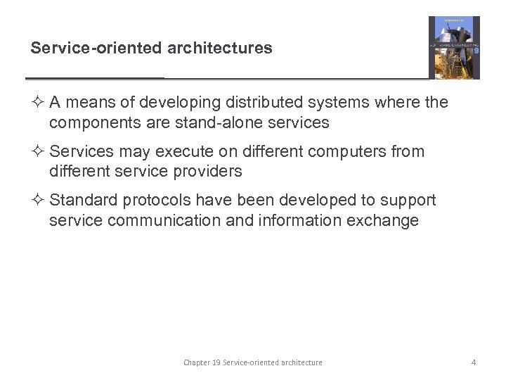 Service-oriented architectures ² A means of developing distributed systems where the components are stand-alone