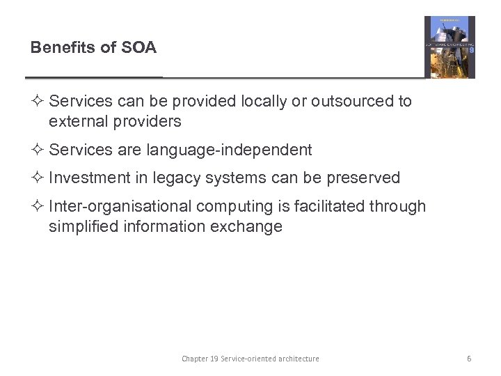 Benefits of SOA ² Services can be provided locally or outsourced to external providers
