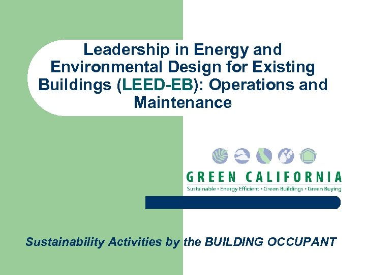 Leadership in Energy and Environmental Design for Existing Buildings (LEED-EB): Operations and Maintenance Sustainability