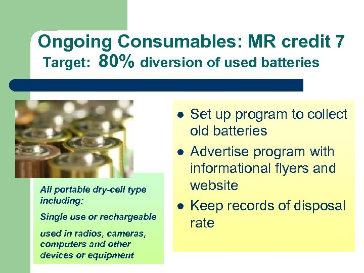 Ongoing Consumables: MR credit 7 Target: 80% diversion of used batteries l l All