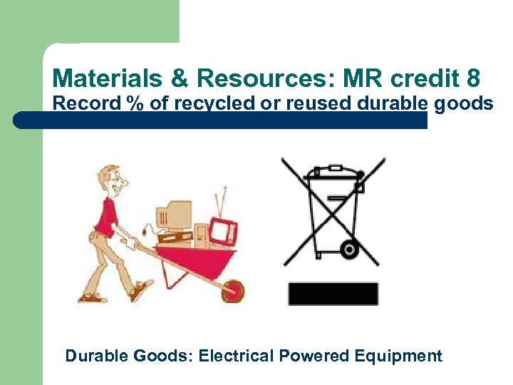 Materials & Resources: MR credit 8 Record % of recycled or reused durable goods