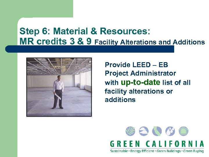 Step 6: Material & Resources: MR credits 3 & 9 Facility Alterations and Additions