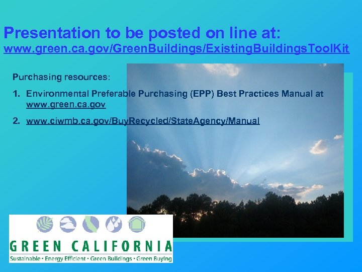Presentation to be posted on line at: www. green. ca. gov/Green. Buildings/Existing. Buildings. Tool.