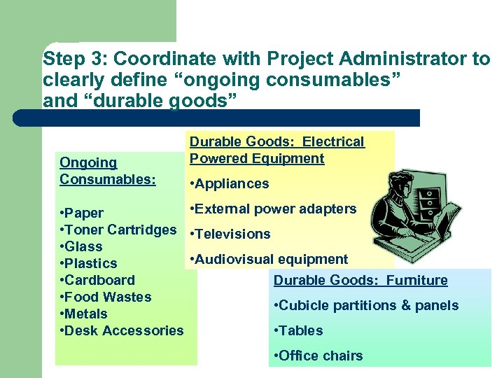 """Step 3: Coordinate with Project Administrator to clearly define """"ongoing consumables"""" and """"durable goods"""""""
