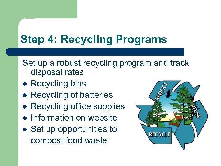 Step 4: Recycling Programs Set up a robust recycling program and track disposal rates