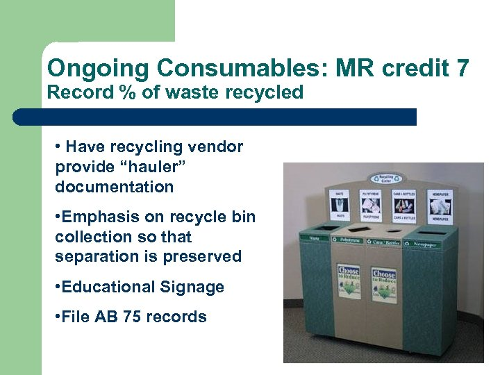 Ongoing Consumables: MR credit 7 Record % of waste recycled • Have recycling vendor