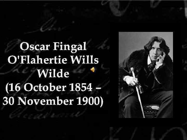 Oscar Fingal O'Flahertie Wills Wilde (16 October 1854 – 30 November 1900)