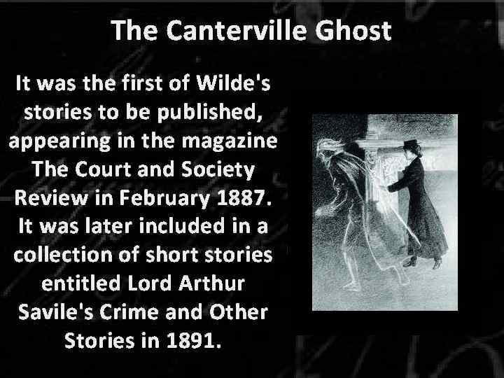 The Canterville Ghost It was the first of Wilde's stories to be published, appearing
