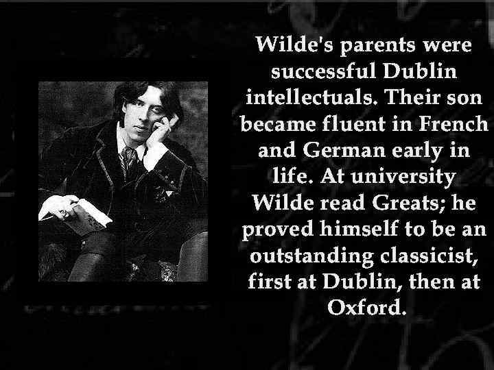 Wilde's parents were successful Dublin intellectuals. Their son became fluent in French and German