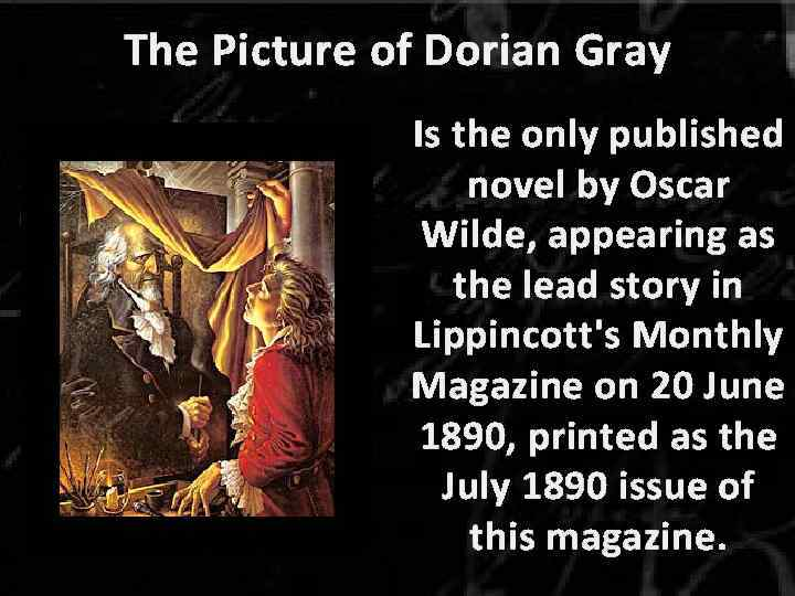 The Picture of Dorian Gray Is the only published novel by Oscar Wilde, appearing