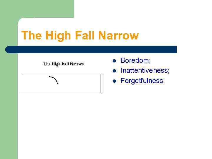 The High Fall Narrow l l l Boredom; Inattentiveness; Forgetfulness;