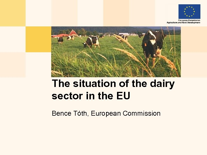 The situation of the dairy sector in the EU Bence Tóth, European Commission