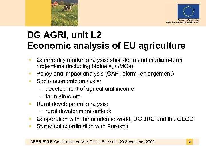 DG AGRI, unit L 2 Economic analysis of EU agriculture § Commodity market analysis:
