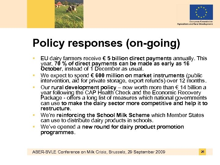 Policy responses (on-going) § § § EU dairy farmers receive € 5 billion direct