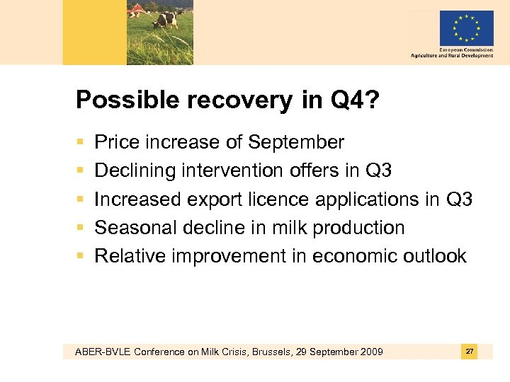 Possible recovery in Q 4? § § § Price increase of September Declining intervention