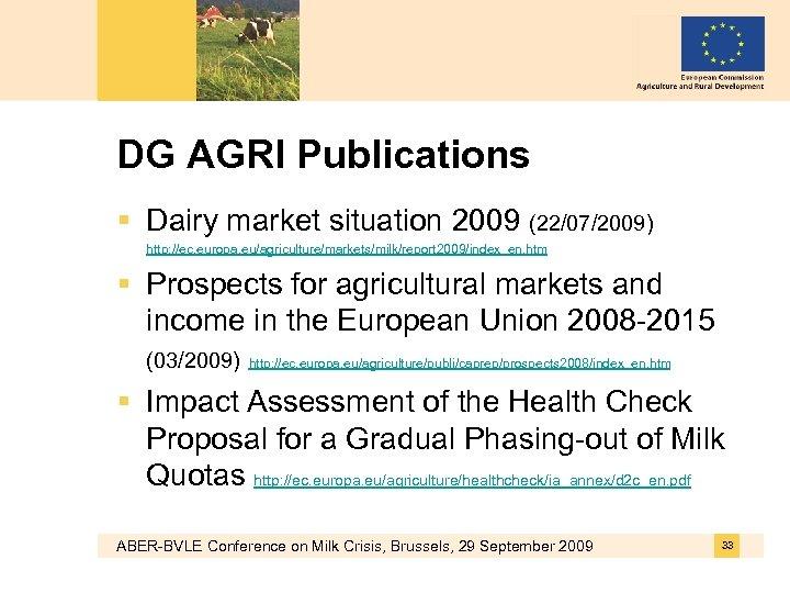 DG AGRI Publications § Dairy market situation 2009 (22/07/2009) http: //ec. europa. eu/agriculture/markets/milk/report 2009/index_en.