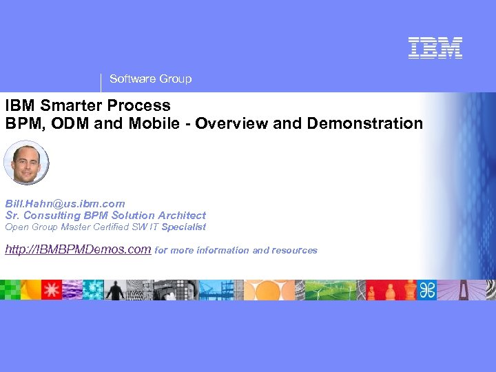 Software Group IBM Smarter Process BPM, ODM and Mobile - Overview and Demonstration Bill.