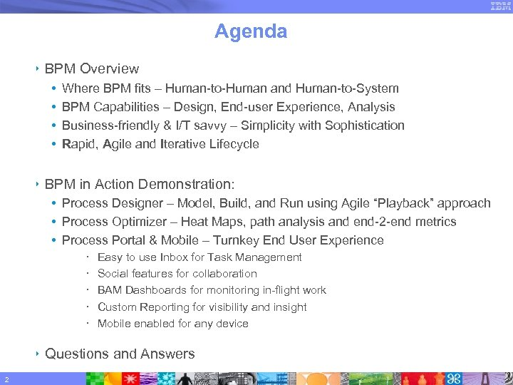 Agenda ‣ BPM Overview • • Where BPM fits – Human-to-Human and Human-to-System BPM