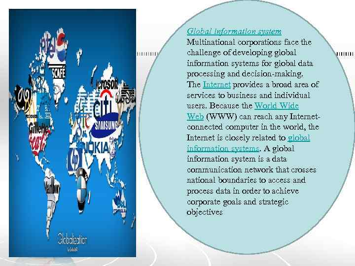Global information system Multinational corporations face the challenge of developing global information systems for