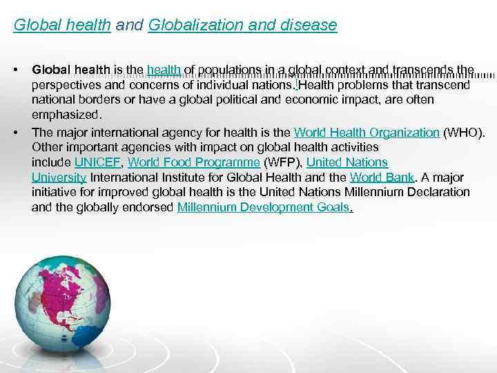 Global health and Globalization and disease • • Global health is the health of
