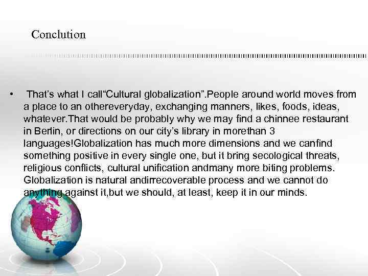"""Conclution • That's what I call""""Cultural globalization"""". People around world moves from a place"""