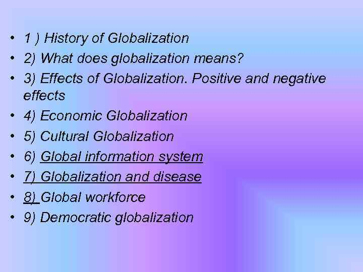 • 1 ) History of Globalization • 2) What does globalization means? •
