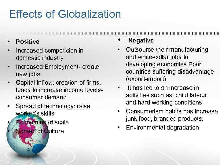 Effects of Globalization • Positive • Increased competicion in domestic industry • Increased