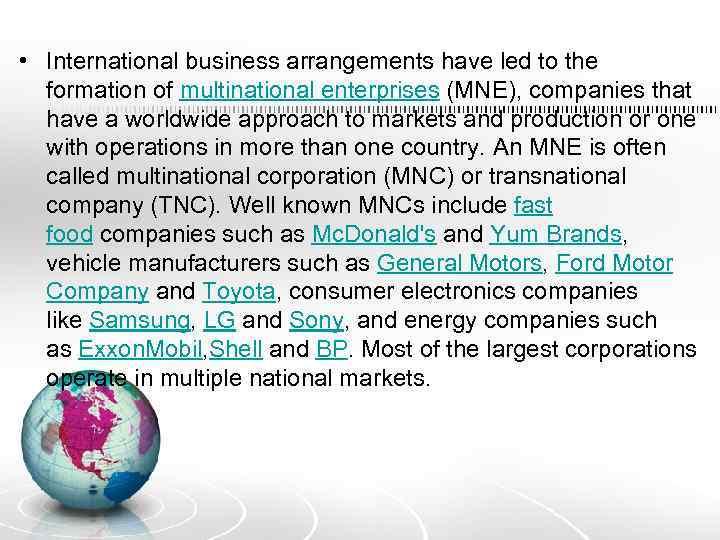 • International business arrangements have led to the formation of multinational enterprises (MNE),