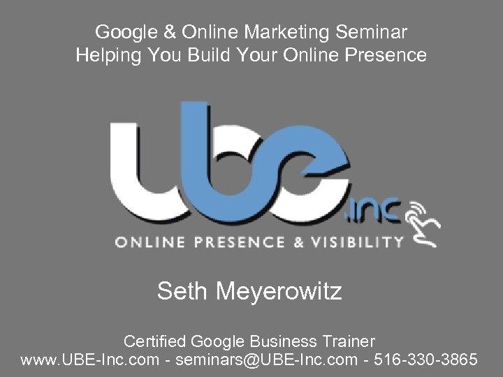 Google & Online Marketing Seminar Helping You Build Your Online Presence Seth Meyerowitz Certified