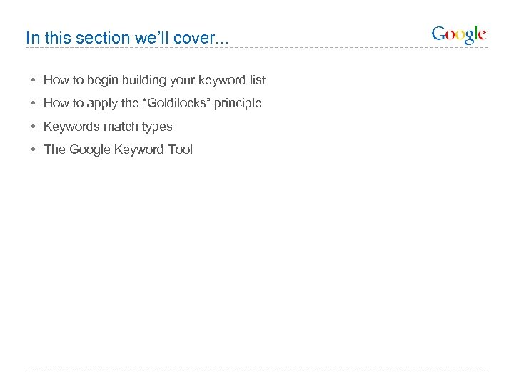 In this section we'll cover. . . • How to begin building your keyword