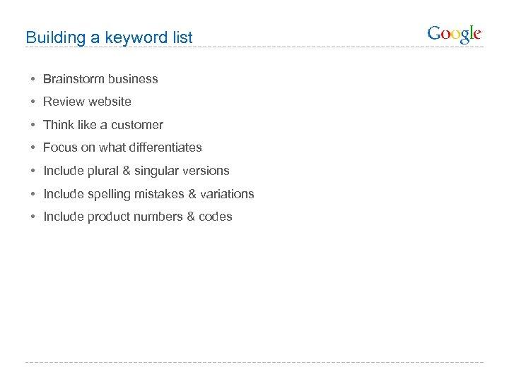 Building a keyword list • Brainstorm business • Review website • Think like a