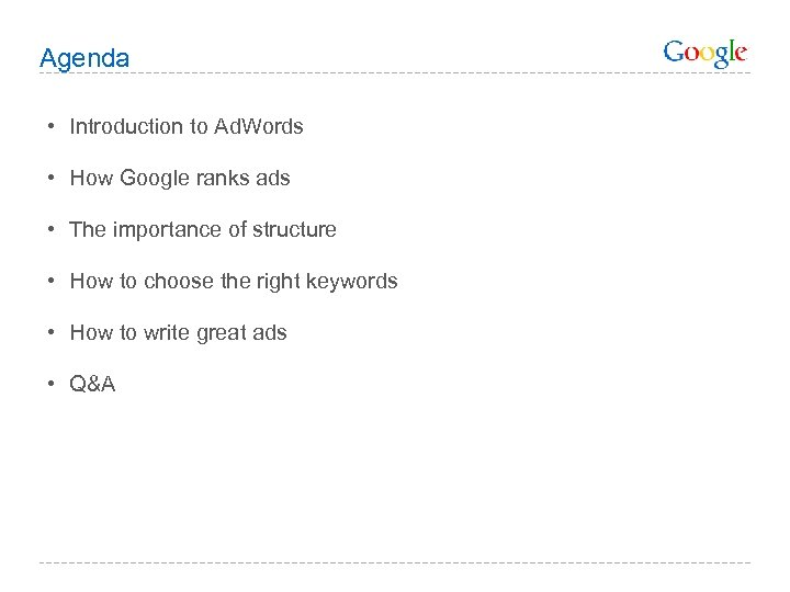 Agenda • Introduction to Ad. Words • How Google ranks ads • The importance