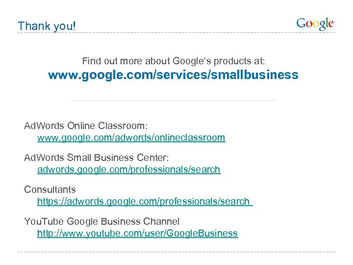 Thank you! Find out more about Google's products at: www. google. com/services/smallbusiness Ad. Words