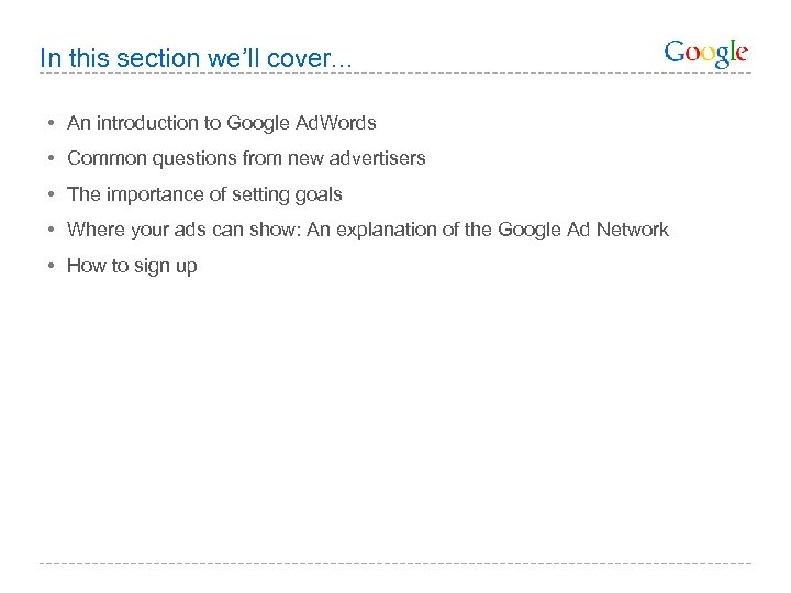 In this section we'll cover. . . • An introduction to Google Ad. Words