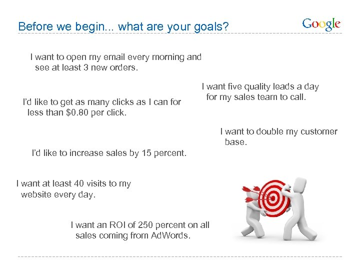 Before we begin. . . what are your goals? I want to open my
