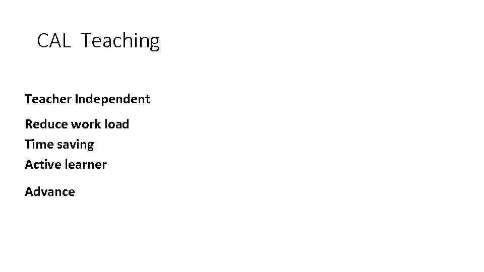 CAL Teaching Teacher Independent Reduce work load Time saving Active learner Advance