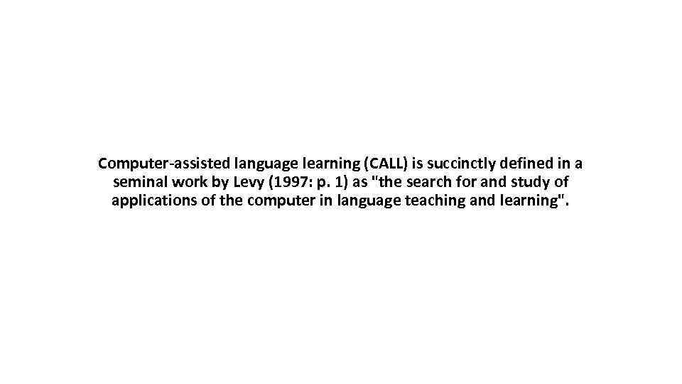 Computer-assisted language learning (CALL) is succinctly defined in a seminal work by Levy (1997: